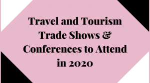 Travel and Tourism Trade Shows & Conferences to Attend in 2020