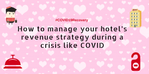manage your hotel's revenue strategy during a crisis like COVID