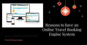 Reasons to have an Online Travel Booking Engine System