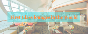First Class lounges in the World
