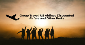 Group Travel: US Airlines Discounted Airfare and Other Perks