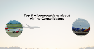 Top 6 Misconceptions about Airline Consolidators